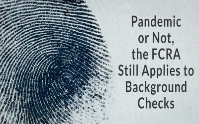Pandemic or Not, the FCRA Still Applies to Background Checks